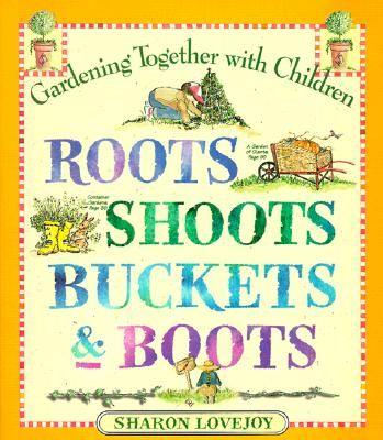 Roots Shoots Buckets & Boots: Gardening Together with Children | IndieBound