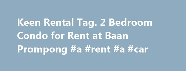 Keen Rental Tag. 2 Bedroom Condo for Rent at Baan Prompong #a #rent #a #car http://rental.remmont.com/keen-rental-tag-2-bedroom-condo-for-rent-at-baan-prompong-a-rent-a-car/  #condos for rent in # 2 Bedroom Condo for Rent at Baan Prompong This spacious 2 bedroom condo for rent at Baan Prompong comes with a very competitive monthly rental fee. It gives 170 square metres and opens to a large living space that benefits from excellent natural light. There is a lounge area with...