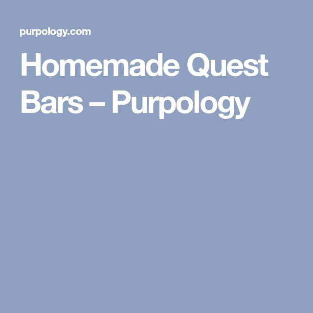 Homemade Quest Bars – Purpology