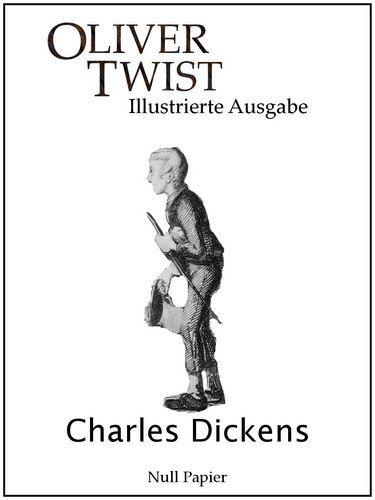 Charles Dickens: Oliver Twist - Illustrierte Ausgabe