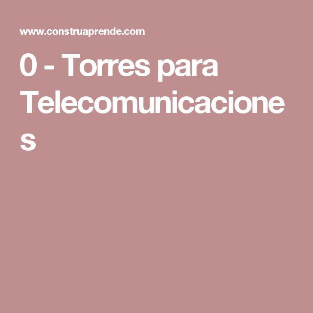 0 - Torres para Telecomunicaciones