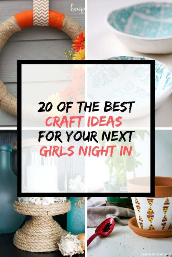 20 Great Girls Night In Craft Ideas For You And Your Friends The Welcoming Table Girls Night Crafts Craft Night Projects Craft Night