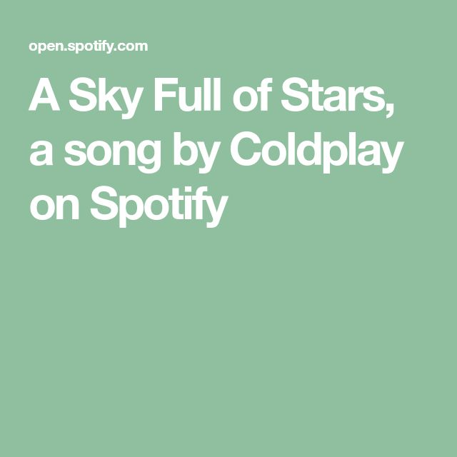 A Sky Full of Stars, a song by Coldplay on Spotify