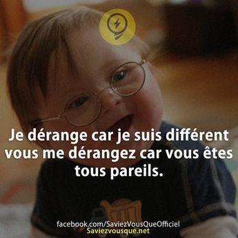 Je dérange car je suis différent vous me dérangez car vous êtes tous pareils.   Saviez-vous que ?