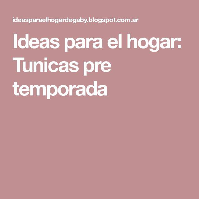 Ideas para el hogar: Tunicas pre temporada
