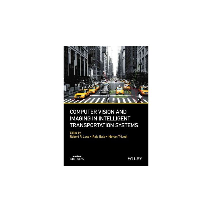 Computer Vision and Imaging in Intelligent Transportation Systems (Hardcover) (Robert P. Loce & Raja