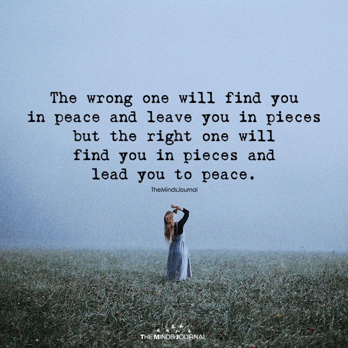 The Wrong One Will Find You In Peace Peace Quotes Finding Peace Quotes Wrong Love Quotes