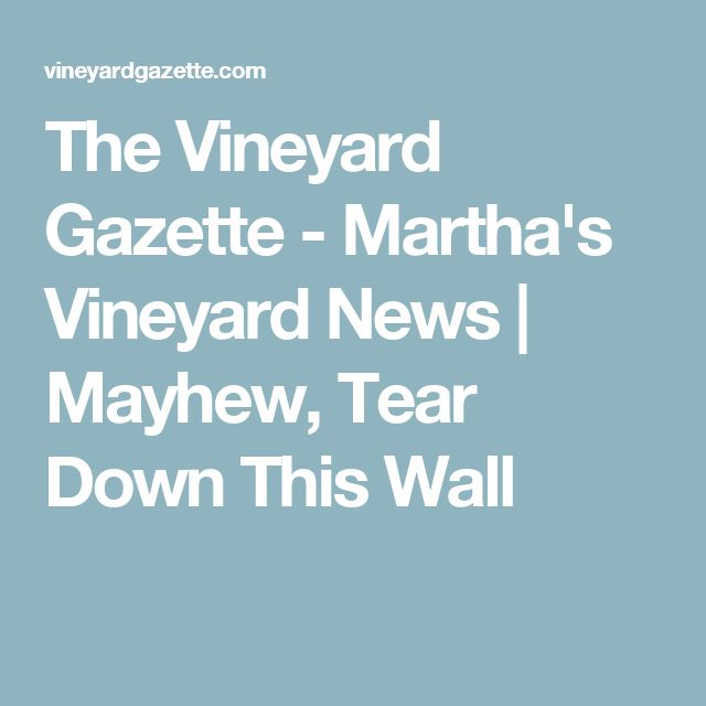 The Vineyard Gazette - Martha's Vineyard News  | Mayhew, Tear Down This Wall
