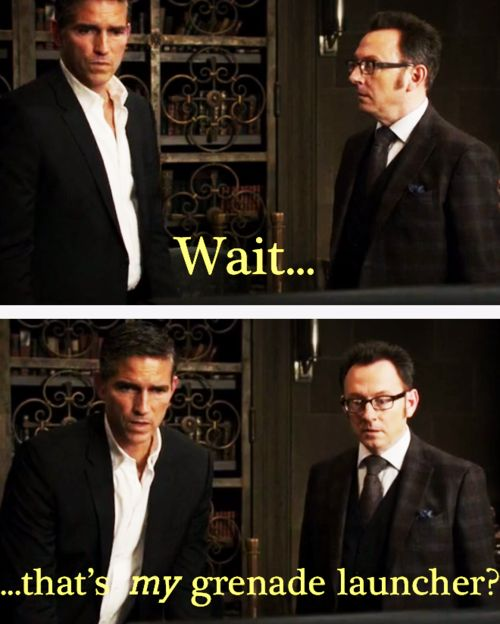 He says it like someone took his ice cream. Oh how I love this show. Person of Interest