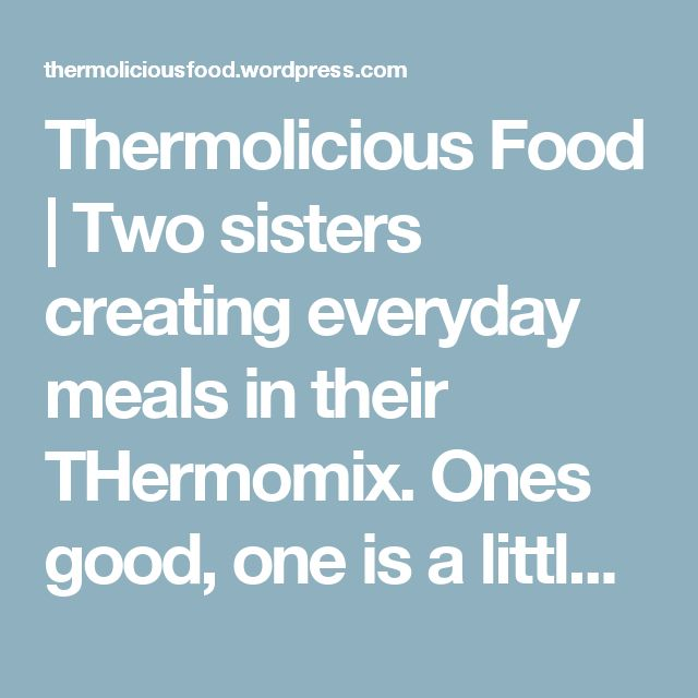 Thermolicious Food | Two sisters creating everyday meals in their THermomix. Ones good, one is a little wicked.