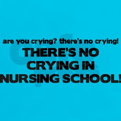 there is no crying in nursing schoolNursing Schools Quotes, Nurs Life, Nursing Schools Cry, Funny Nursing, Nursing Life, Nurs Schools Quotes, Nursing Career, No Time In Nursing School, Nursing Quotes