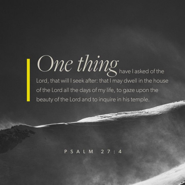 One thing have I asked of the Lord, that will I seek after...
