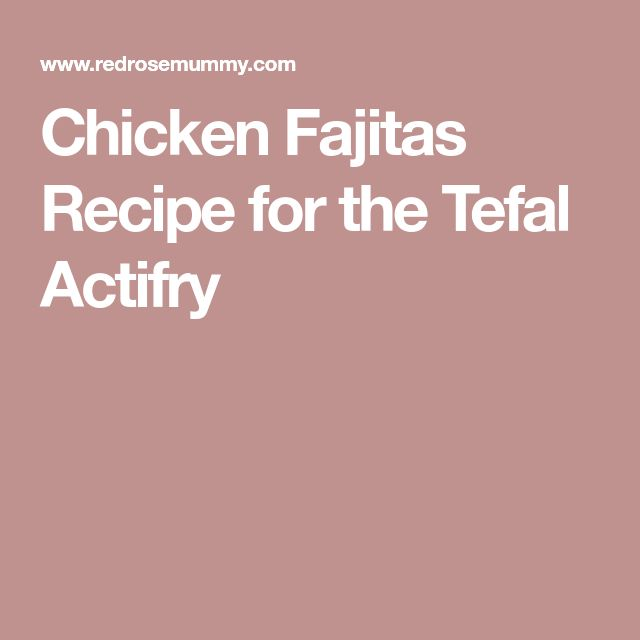Chicken Fajitas Recipe for the Tefal Actifry