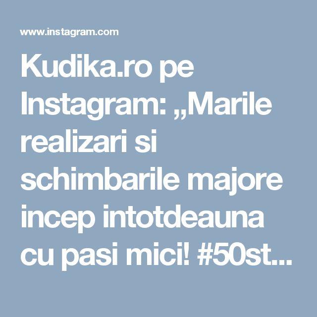 "Kudika.ro pe Instagram: ""Marile realizari si schimbarile majore incep intotdeauna cu pasi mici! #50steps #confucius #inspiration #almette #goodquotes"" • Instagram"