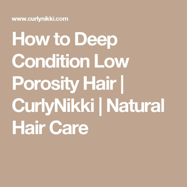 How to Deep Condition Low Porosity Hair  | CurlyNikki | Natural Hair Care