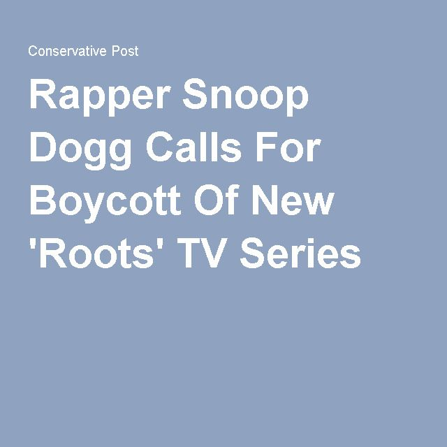 Rapper Snoop Dogg Calls For Boycott Of New 'Roots' TV Series