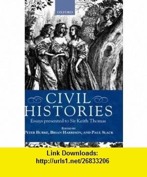 Civil Histories Essays Presented to Sir Keith Thomas (9780198207108) Peter Burke, Brian Harrison, Paul Slack , ISBN-10: 0198207107  , ISBN-13: 978-0198207108 ,  , tutorials , pdf , ebook , torrent , downloads , rapidshare , filesonic , hotfile , megaupload , fileserve