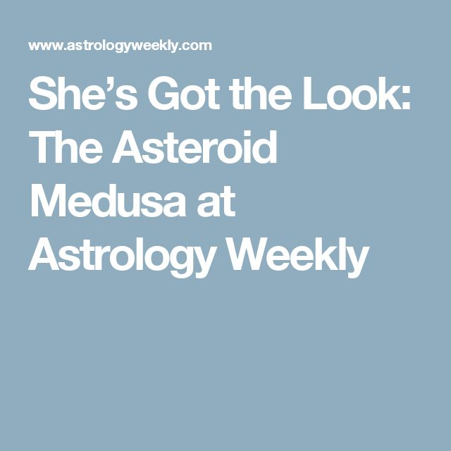 She's Got the Look: The Asteroid Medusa at Astrology Weekly
