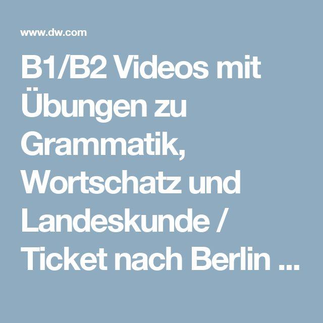 B1/B2 Videos mit Übungen zu Grammatik, Wortschatz und Landeskunde / Ticket nach Berlin | DW.COM
