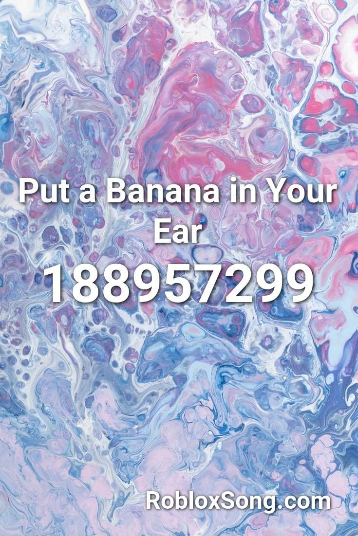 Put A Banana In Your Ear Roblox Id Roblox Music Codes In 2020