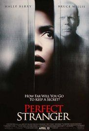 A Perfect Stranger Movie Online. A journalist goes undercover to ferret out businessman Harrison Hill as her childhood friend's killer. Posing as one of his temps, she enters into a game of online cat-and-mouse.