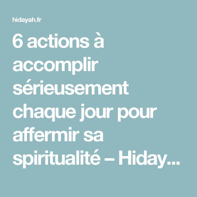 6 actions à accomplir sérieusement chaque jour pour affermir sa spiritualité – Hidayah