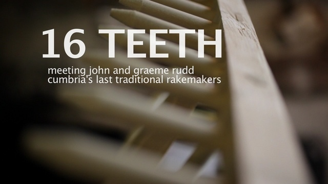 16 TEETH - Cumbria's last traditional rakemakers. Video by Rii Schroer.