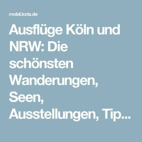 Ausflüge Köln und NRW: Die schönsten Wanderungen, Seen, Ausstellungen, Tipps und Ideen für das Wochenende | Kölner Stadt-Anzeiger