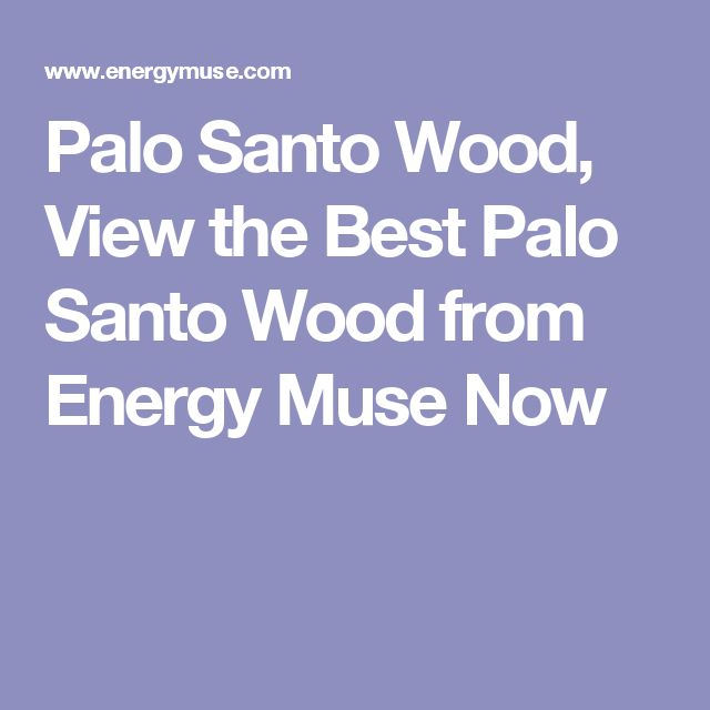 Palo Santo Wood, View the Best Palo Santo Wood from Energy Muse Now