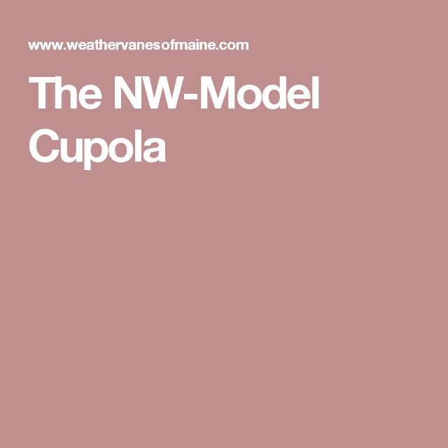 The NW-Model Cupola