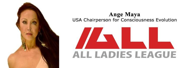 """Ange Maya serves as """"#USAChairperson for #ConsciousnessEvolution"""" of #ALLLadiesLeague (ALL), the world's largest women's international network for the welfare, wealth, and wellbeing of ALL women of the world.  #AngeMaya is a Entrepreneur in variety of industries including: Motion Pictures, Investment Banking, Holistic Wellness, Alternative Healing, Energy Healing, and more. She's also an activist in #Charity, #Philanthropy, and Social #Consciousness and #Wellness movements.   Her earlier…"""