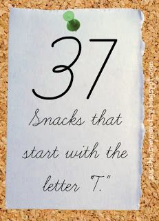 "37 snacks starting with the letter ""T."" Perfect for planning preschool or homeschool snacks!"