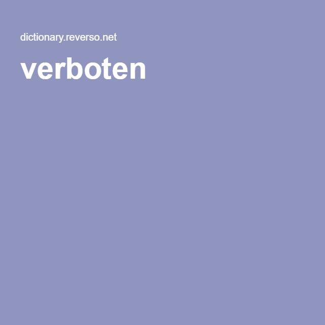 verboten (forbidden) | All German-English translations from our dictionary | With Reverso you can find the German translation, definition or synonym for verboten and thousands of other words. You can complete the translation of verboten given by the German-English Collins dictionary with other dictionaries: Wikipedia, Lexilogos, Langenscheidt, Duden, Wissen, Oxford, Collins dictionaries... |  German-English dictionary : translate German words into English with online dictionaries