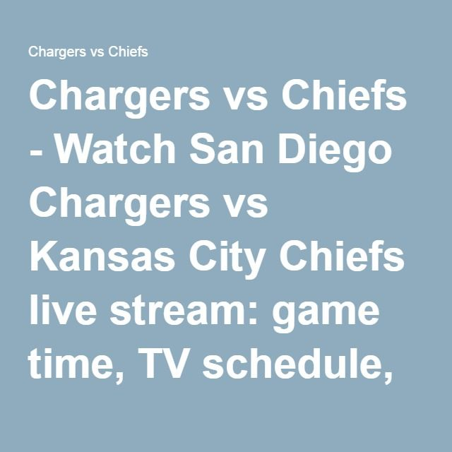 Chargers vs Chiefs - Watch San Diego Chargers vs Kansas City Chiefs live stream: game time, TV schedule, tickets 2016 and how to watch Chargers vs Chiefs game NFL online updates