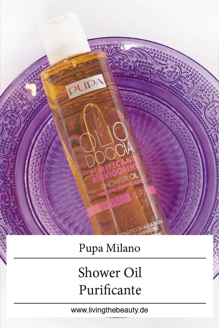 Spa für zuhause: Das Pupa Milano Home Spa Purifying Reinvigorating Duschöl – Living the Beauty