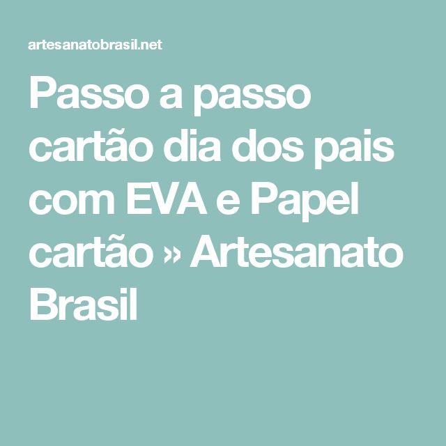 Passo a passo cartão dia dos pais com EVA e Papel cartão » Artesanato Brasil