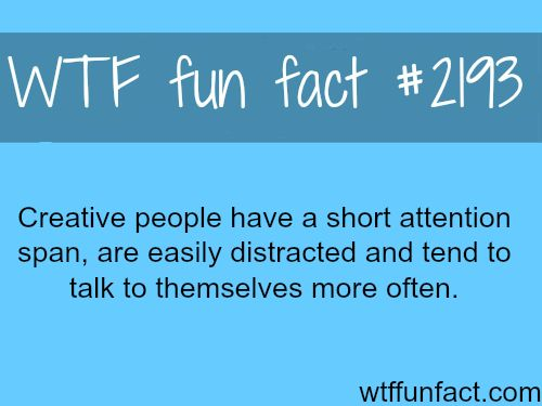 theotherdynamitegal: hetalove1: wtf-fun-factss: Creative people and creativity - WTF fun facts Fact I approve of this message.