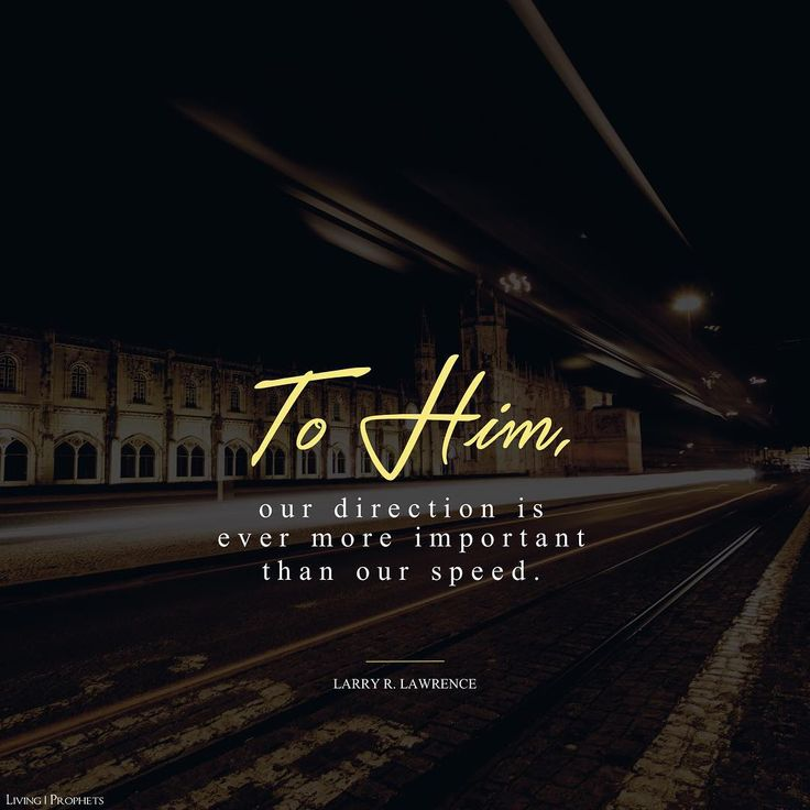 He rejoices every time we take a step forward. To Him, our direction is ever more important than our speed.