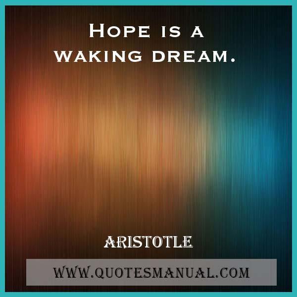 HOPE IS A WAKING DREAM. #Hope #Waking #Dream #Inspiration #Motivation #Success #Aristotle  URL: http://www.quotesmanual.com/quote/Aristotle/inspirational/38075