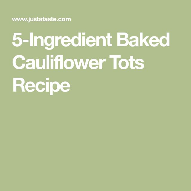 5-Ingredient Baked Cauliflower Tots Recipe