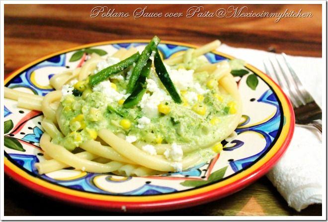 Mexico in my Kitchen: Pasta with Creamy Roasted Poblano Sauce / Pasta con Salsa Cremosa de Chile Poblano