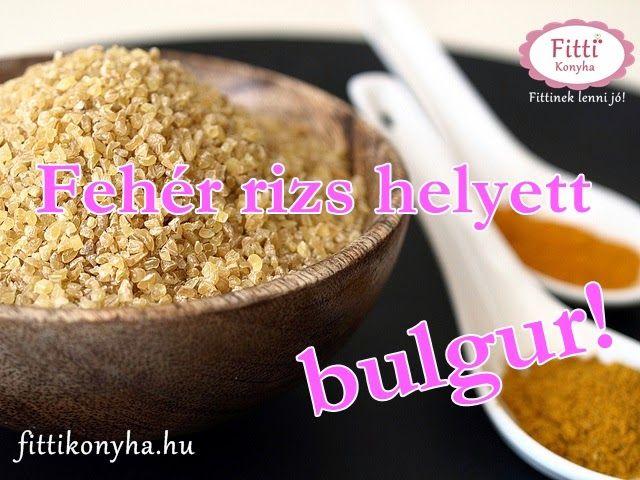 Fitti Konyha: Mi a bulgur? - Fitti bulgur fehér rizs helyett!