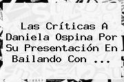 http://tecnoautos.com/wp-content/uploads/imagenes/tendencias/thumbs/las-criticas-a-daniela-ospina-por-su-presentacion-en-bailando-con.jpg Daniela Ospina. Las críticas a Daniela Ospina por su presentación en Bailando con ..., Enlaces, Imágenes, Videos y Tweets - http://tecnoautos.com/actualidad/daniela-ospina-las-criticas-a-daniela-ospina-por-su-presentacion-en-bailando-con/
