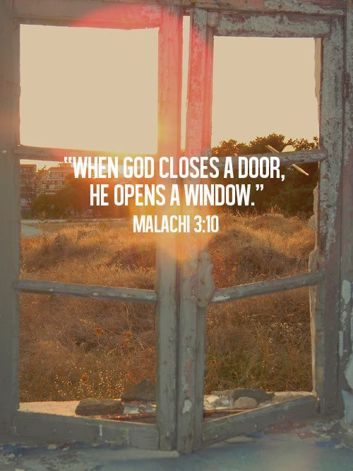 """I will open the windows of heaven for you. I will pour out a blessing so great you won't have enough room to take it in!"" (Malachi 3:10)"