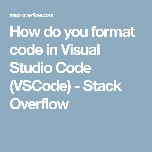 How do you format code in Visual Studio Code (VSCode) - Stack Overflow