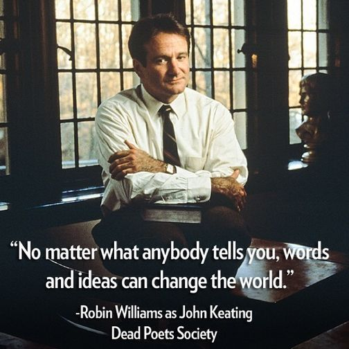 """""""No matter what anybody tells you, words and ideas can change the world."""" #RIPRobinWilliams"""