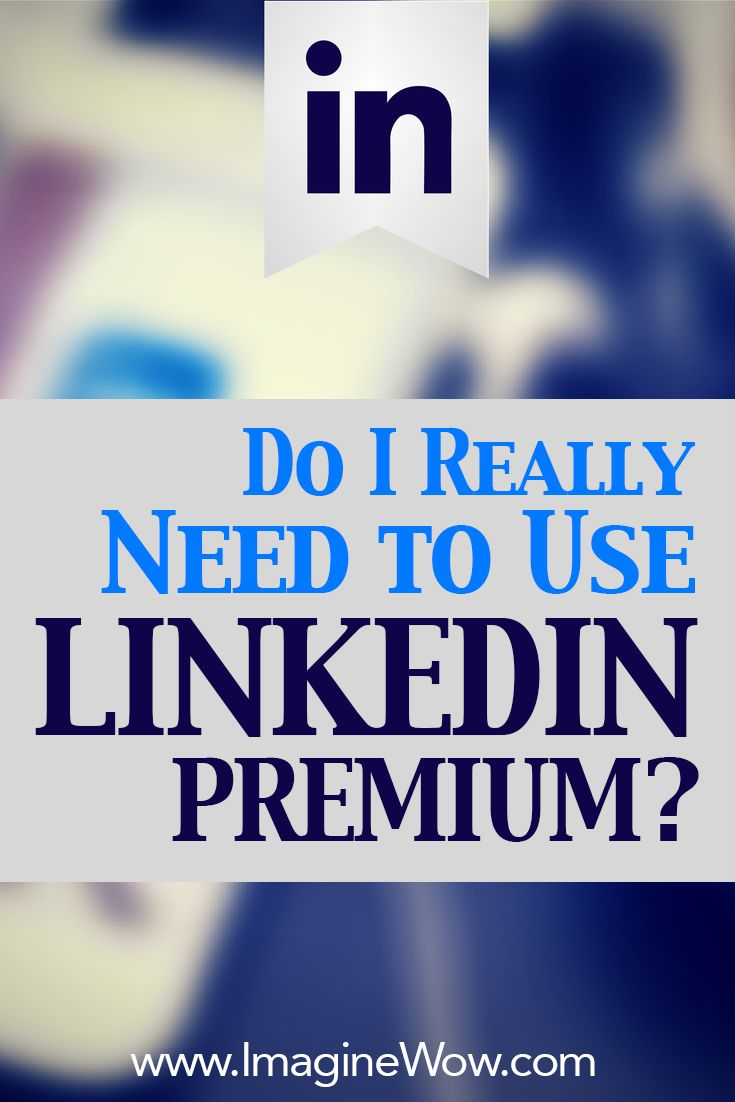 202 best linkedin images on pinterest social media marketing do i really need to use linkedin premium malvernweather Images