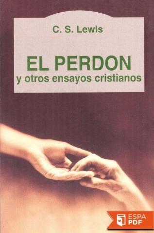 El Perdón y otros ensayos cristianos
