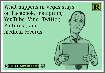 What happens in Vegas stays on Facebook, Instagram,  ...If you're interested you can see more of my ecards here: http://www.pinterest.com/rustyfox7/ecards-not-group-board/