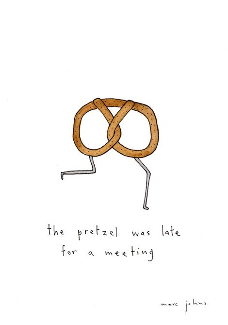 the pretzel was late for a meeting